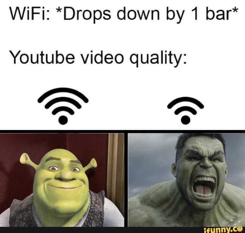 Wifi Drops Down By 1 Bar Youtube Video Quality Ifunny Crazy Funny Memes Funny Memes Funny Relatable Memes