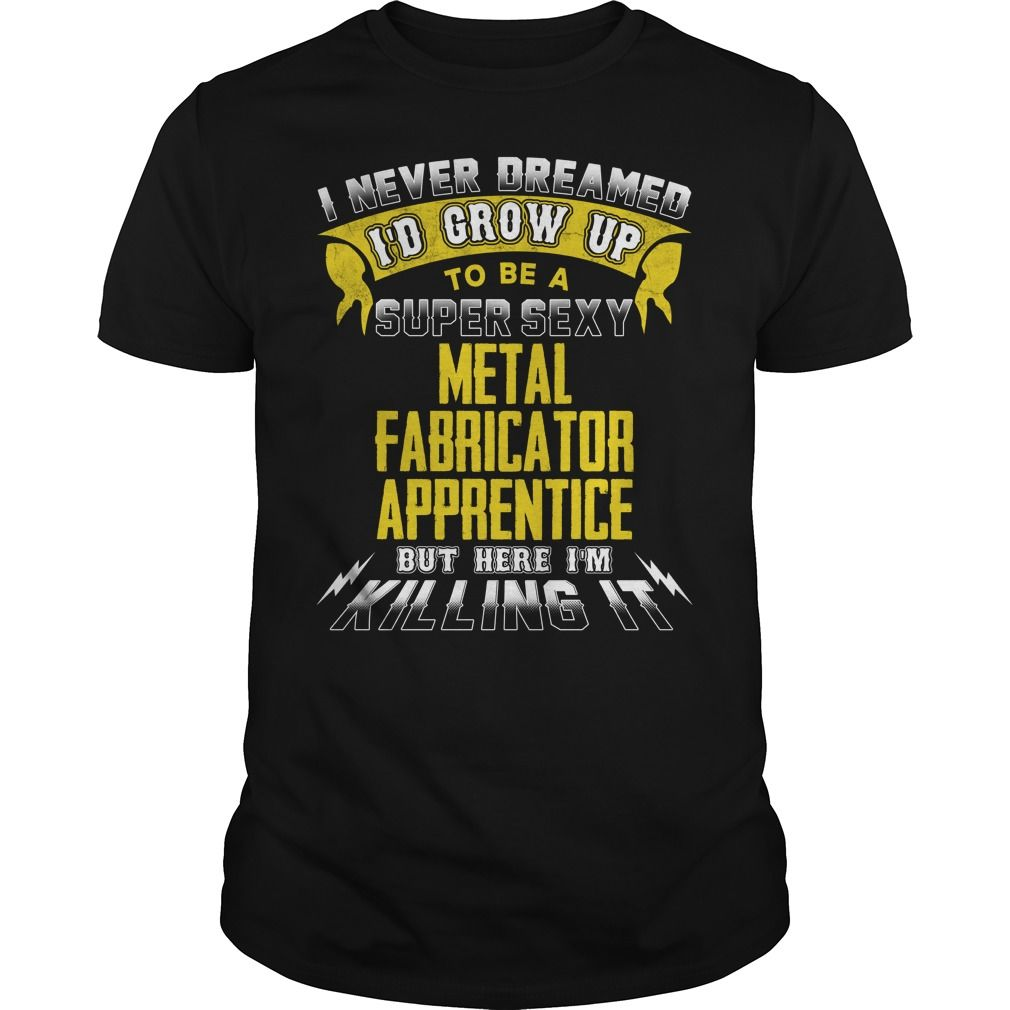 METAL FABRICATOR APPRENTICE I Never Dreamed I'd Be A Super Sexy But Here I'm Killing It T-Shirts, Hoodies. GET IT ==► https://www.sunfrog.com/Jobs/METAL-FABRICATOR-APPRENTICE-Sexy-1-P3-Black-Guys.html?id=41382
