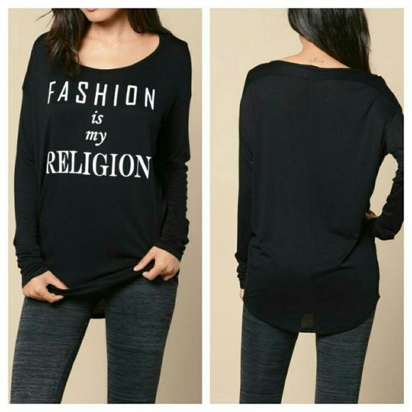 """NEW! Fashion Graphic Tee Black long sleeve graphic tee, round neckline,  high low hem, graphic """"fashion is my religion"""". 96% rayon,  4% spandex, measures approx 35-36"""" bust, 28-29"""" waist. Cute paired with jeans, leggings or skirt Tops Tees - Long Sleeve"""
