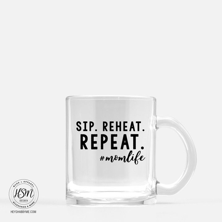 Sip Reheat Repeat - Glass - Mug #funnycoffeemugs