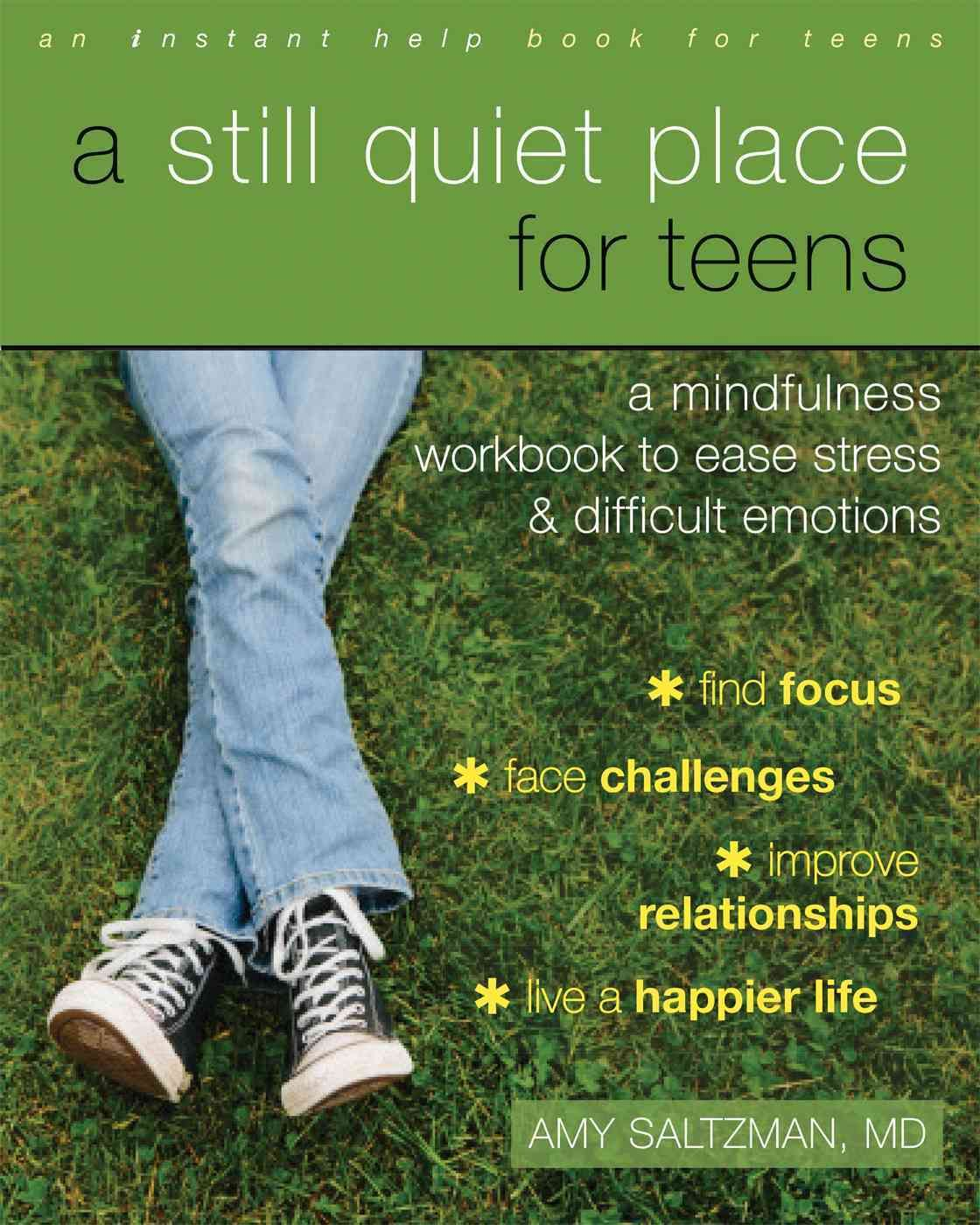 A Still Quiet Place for Teens: A Mindfulness Workbook to Ease ...