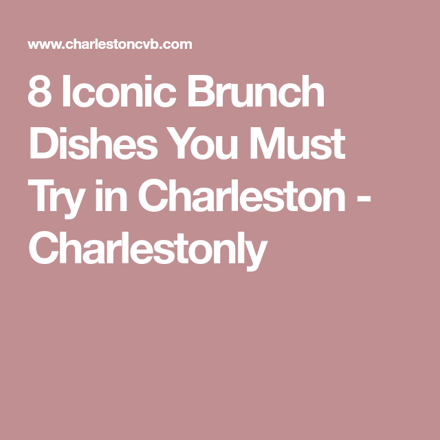 7 Iconic Brunch Dishes You Must Try In Charleston (With