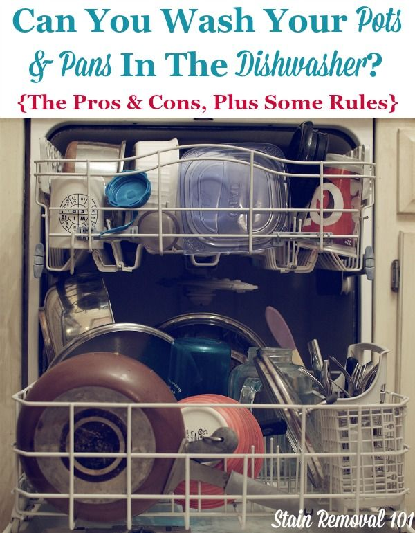 Practical Answers To The Question Of Whether You Can Wash Your Pots And Pans In Dishwasher Giving Pros Cons On Stain Removal 101