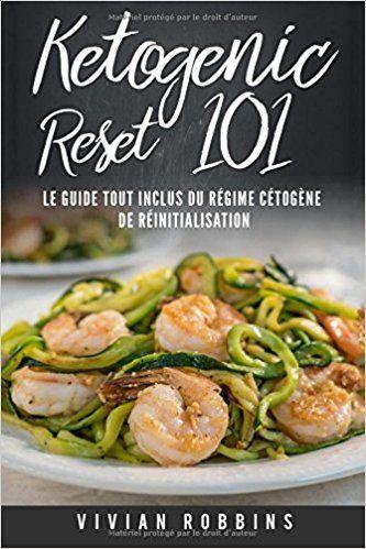 Amazon Fr Ketogenic Reset 101 Le Guide Tout Inclus Du