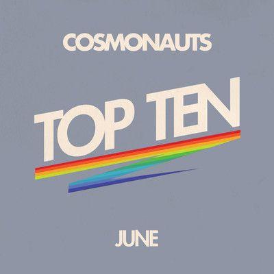 Cosmonauts-June Top Ten Mix