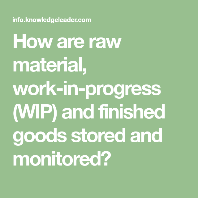 How Are Raw Material Work In Progress Wip And Finished Goods Stored And Monitored This Or That Questions Interview Questions It Is Finished