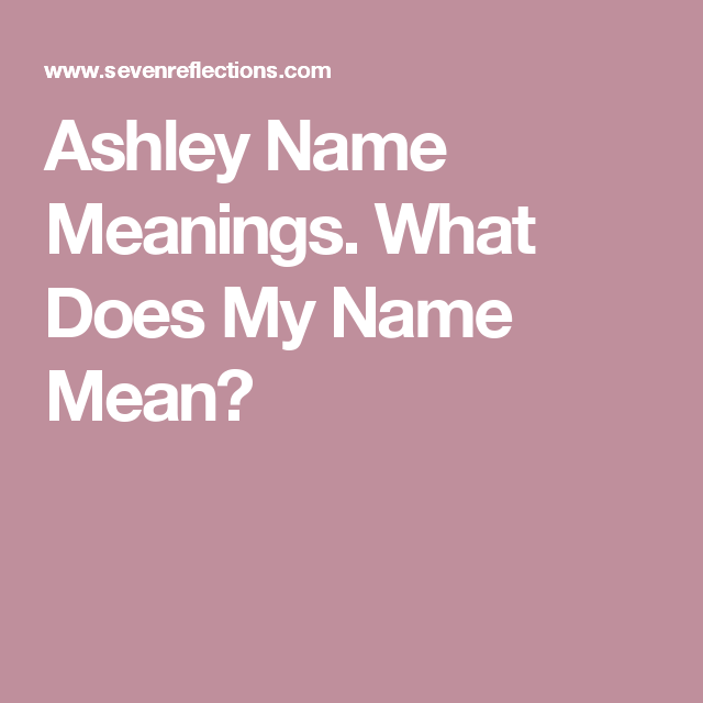 Ashley Name Meanings What Does My Mean