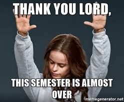 Image Result For The Semesters Almost Over Meme College School