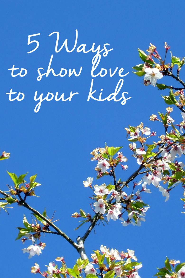 5 ways to show love to your kids without just saying i