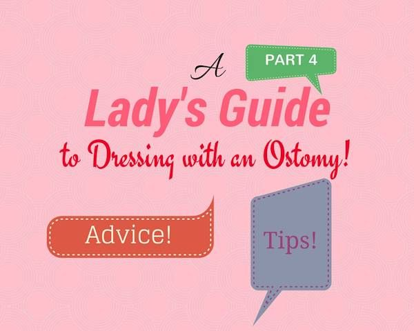 Dressing with an Ostomy: A Guide for Ladies (Part 4, bonus clothing tips)