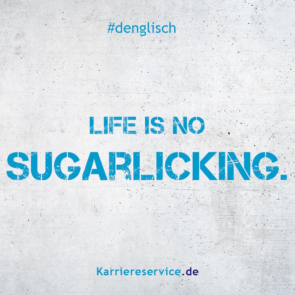 das leben ist kein zuckerschlecken sprüche Redewendung: Das Leben ist kein Zuckerschlecken. | Karriereservice  das leben ist kein zuckerschlecken sprüche