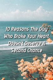 Photo of 10 Gründe Der Typ, der dir das Herz gebrochen hat, verdient keine zweite Chance 10 Re …