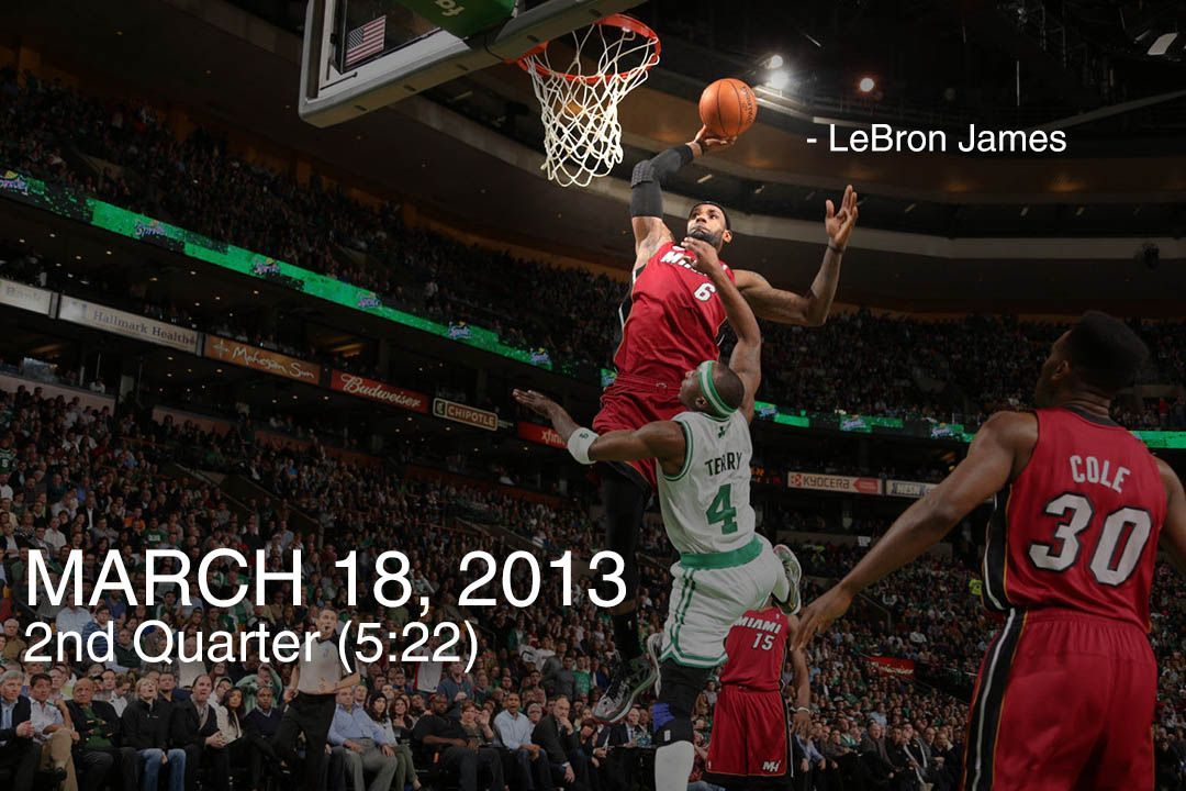 March 18, 2013 – LeBron James finished a huge alley-oop dunk over Celtics guard Jason Terry, leading the Heat to their 23rd straight victory.