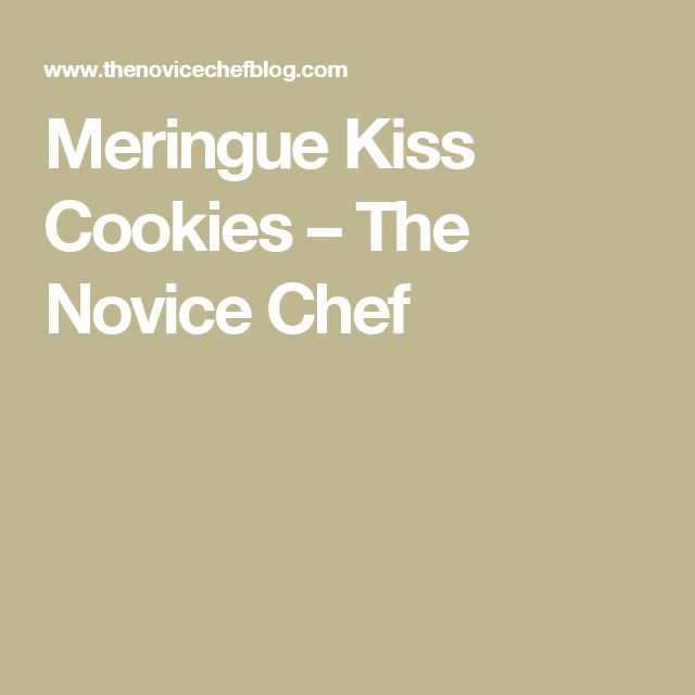 Meringue Kiss Cookies – The Novice Chef