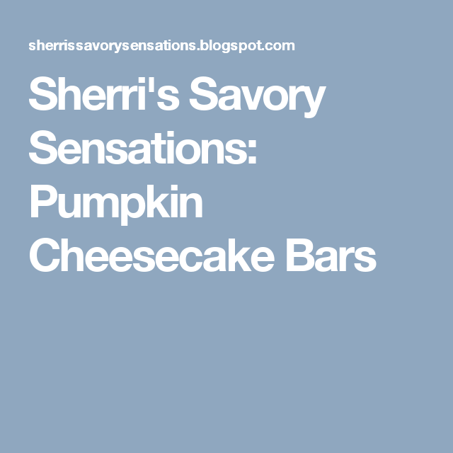 Sherri's Savory Sensations: Pumpkin Cheesecake Bars