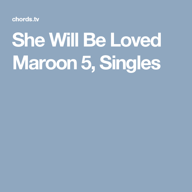 She Will Be Loved Maroon 5 Singles Chords Pinterest