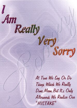 I Am Really Very Sorry At Time We Say Or Do Things Which We Really Done Mean But It S Only Afterwards We Realize Our Sorry Cards Im Sorry Cards I