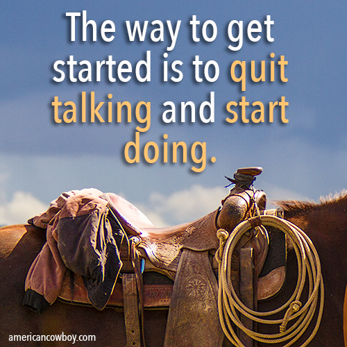 Be a doer, not a talker. Cowboy quotes, Country quotes