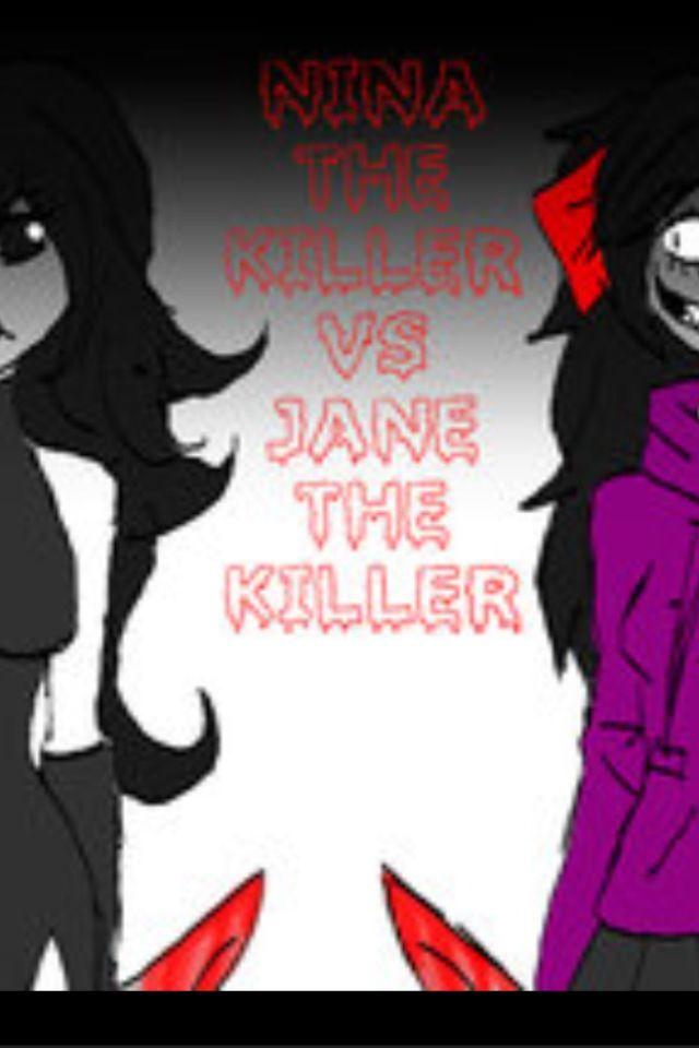 Who would you prefer Jane or Nina the killer   Nina the killer