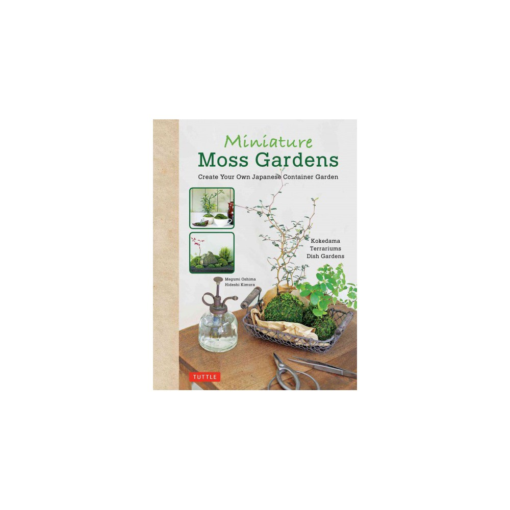 Miniature Moss Gardens : Create Your Own Japanese Container Garden (Bilingual) (Hardcover) (Megumi