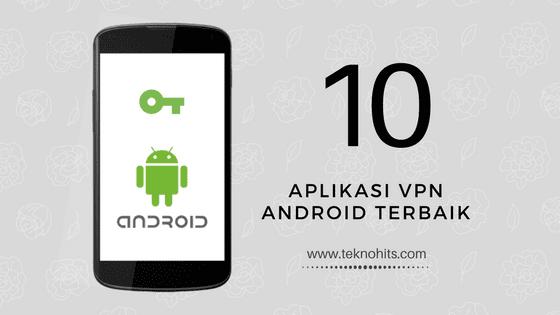 10 Aplikasi Vpn Android Terbaik Aplikasi Internet Android
