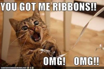 You got me ribbons!