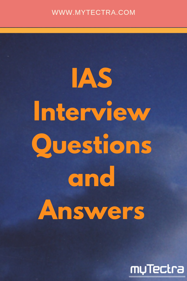 IAS Interview Questions and Answers : Most frequently asked