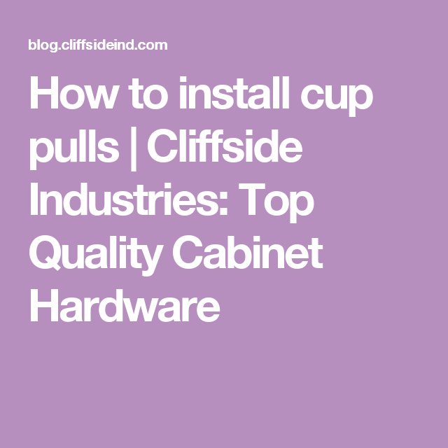 How to install cup pulls | Cliffside Industries: Top Quality ...
