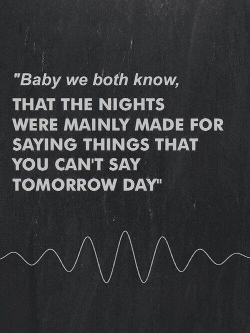 We Both Know Lyrics : lyrics, Baby,, Know,, Nights, Mainly, Saying, Things, Can't, Tomorrow, Arctic, Monkeys,, Music, Quotes,, Wanna