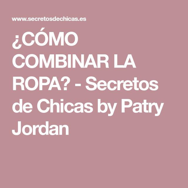 a8f6cfd47 CÓMO COMBINAR LA ROPA? - Secretos de Chicas by Patry Jordan   Estilo ...
