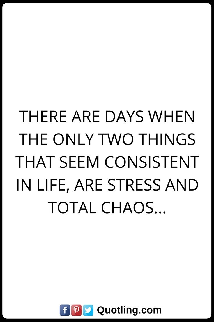 Stress Quotes There Are Days When The Only Two Things That Seem Consistent  In Life, Amazing Ideas
