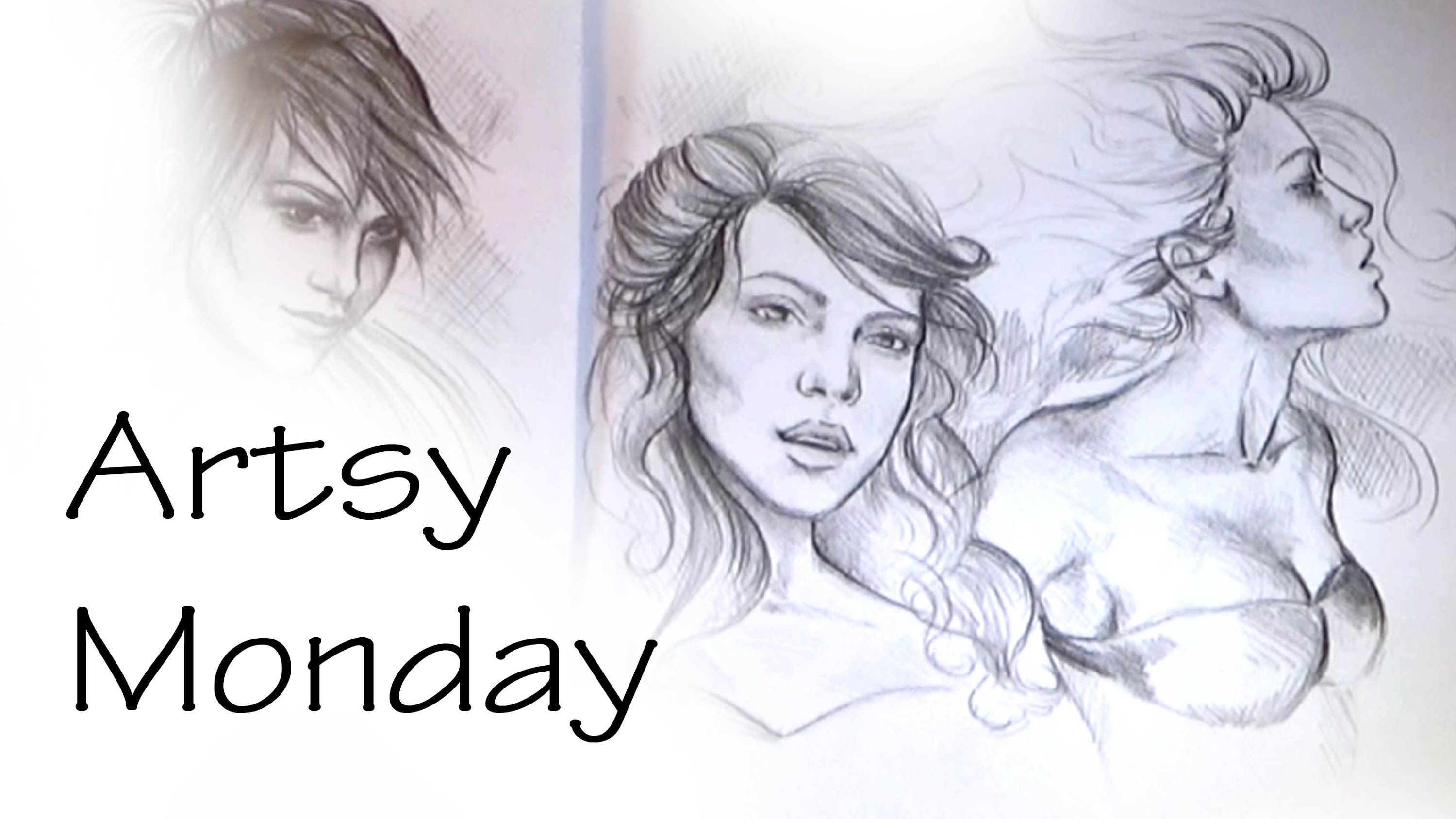 Artsy Monday; Rough Sketching, Female Faces