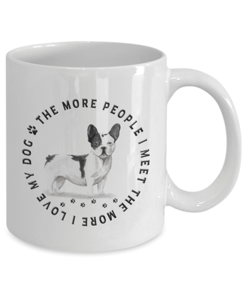 French Bulldog Gift, The More People I Meet,...French