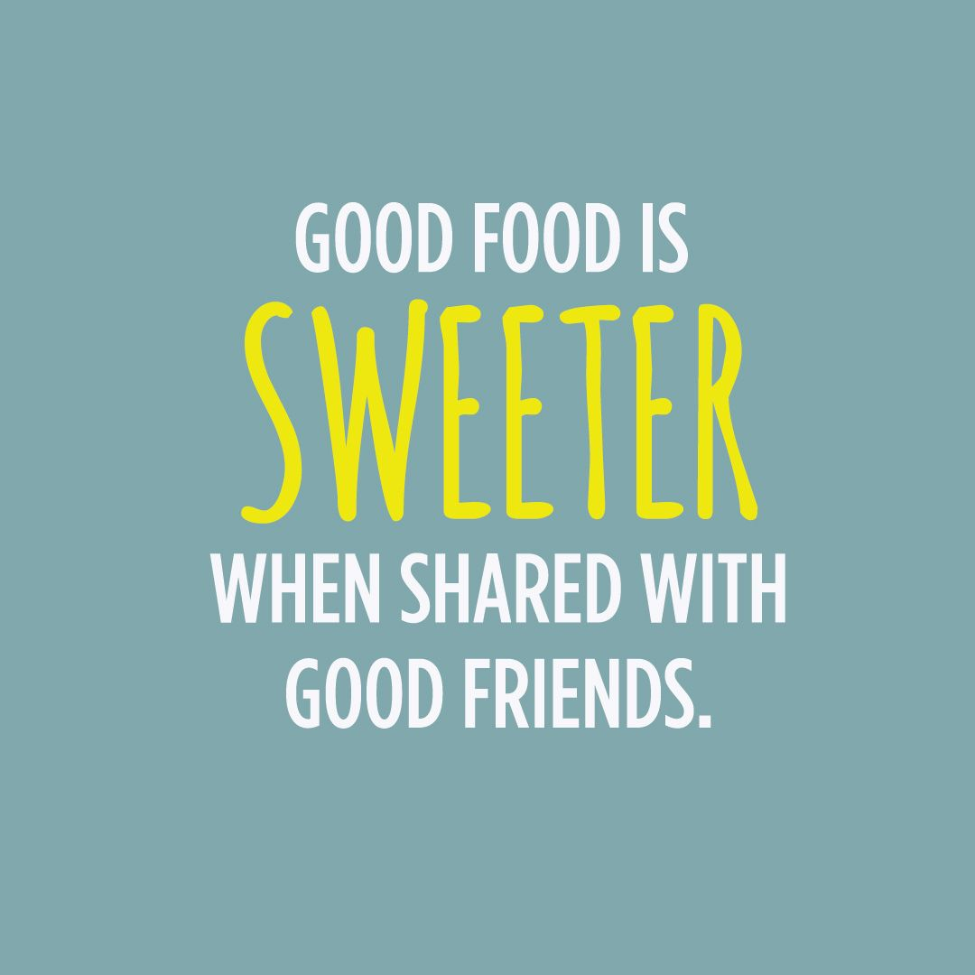 Good Food Is Sweeter When Shared With Good Friends Best Friend Quotes Friends Quotes Sharing Quotes