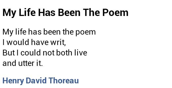 Henry David Thoreau My Life Has Been The Poem About Me