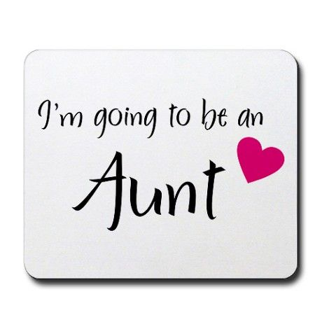 I\'m going to be an Aunt! Mousepad by The Birds & The Bees ...