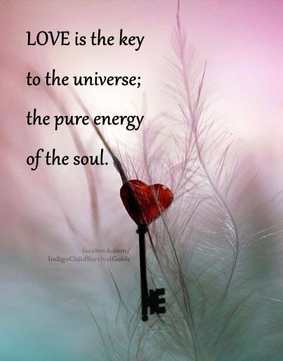 Love Is The Key To The Universe The Pure Energy Of The Soul For