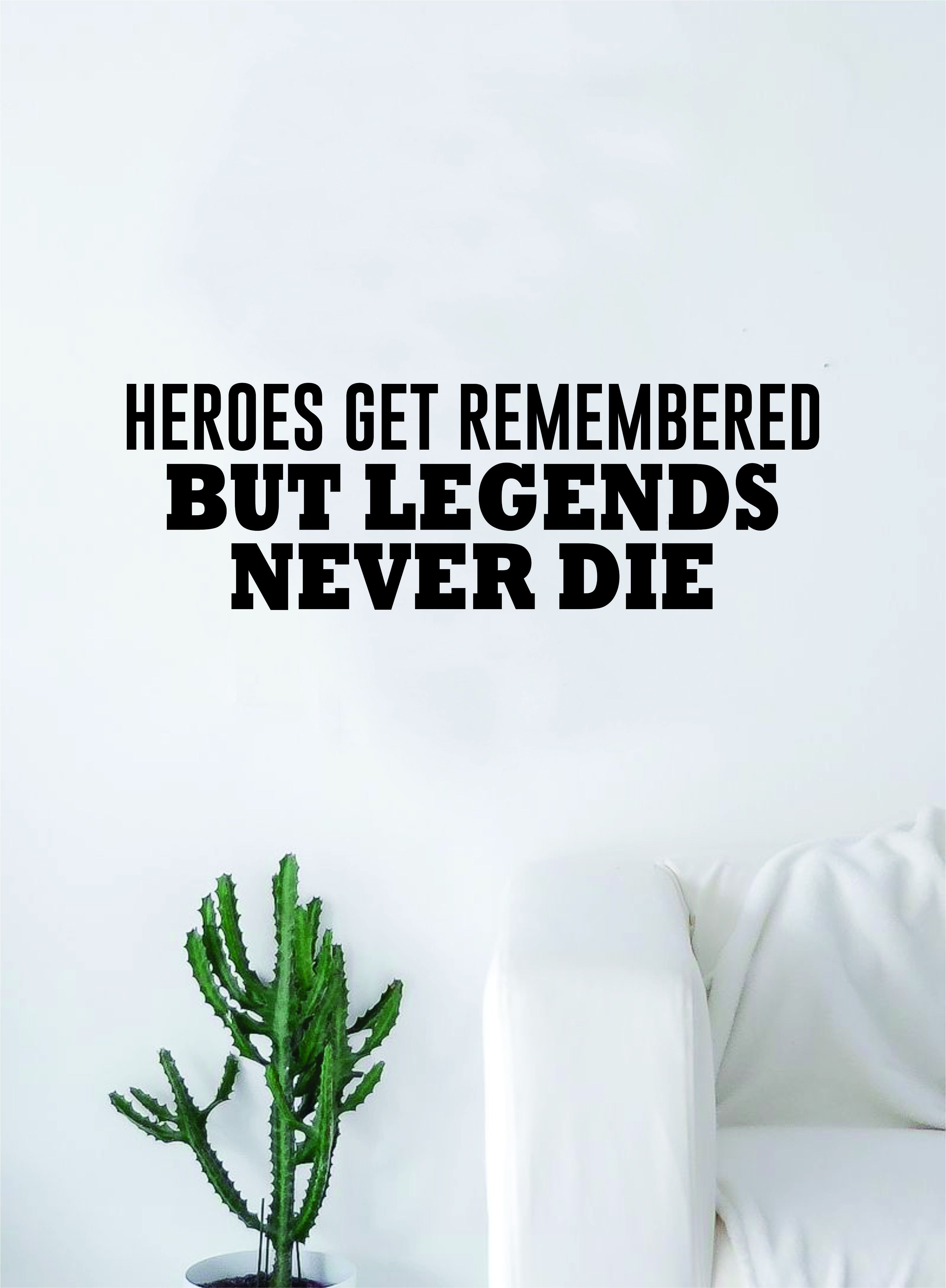 Hereos Get Remembered But Legends Never Die Quote Decal Sticker Wall Vinyl Art Wall Room Decor Inspirational Motivational Sports Quote Decals Vinyl Wall Art Vinyl Wall