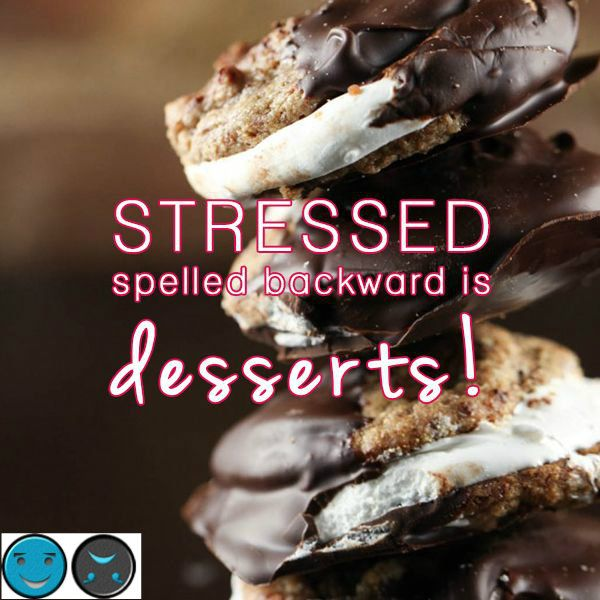 stressed is desserts spelled backwards get your stress