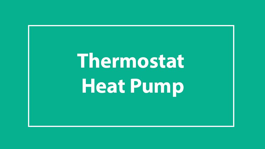 Best Thermostat For Heat Pump With Auxiliary Heat In 2020