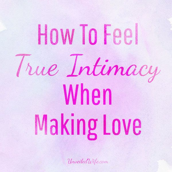 4 Ways To Feel True Intimacy When You Make Love What Is Intimacy