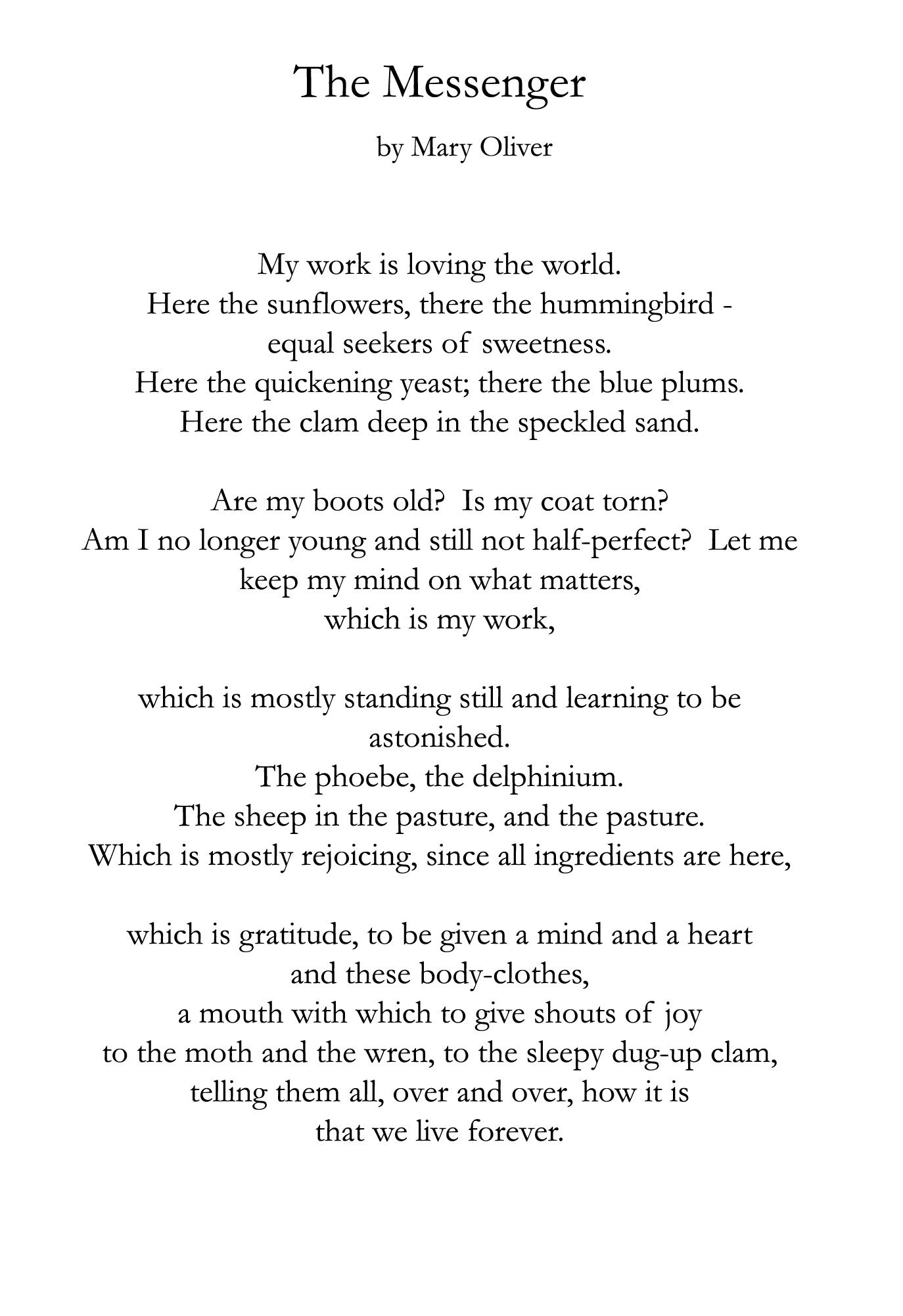 The Messenger ~ Mary Oliver Mary Oliver (born September 10, 1935) is an  American poet who has won the National Book Award and the Pulitzer Prize.