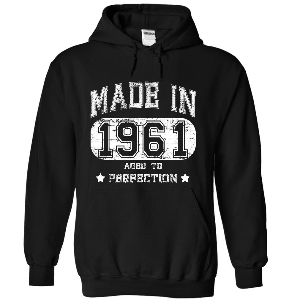Made in 1961 - Aged to Perfection hoodie. Also available in a t-shirt.