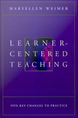 Learner Centered Teaching Five Key Changes To Practice Maryellen Weimer San Francisco Jossey Bass C2002 Teaching Key Change Learners