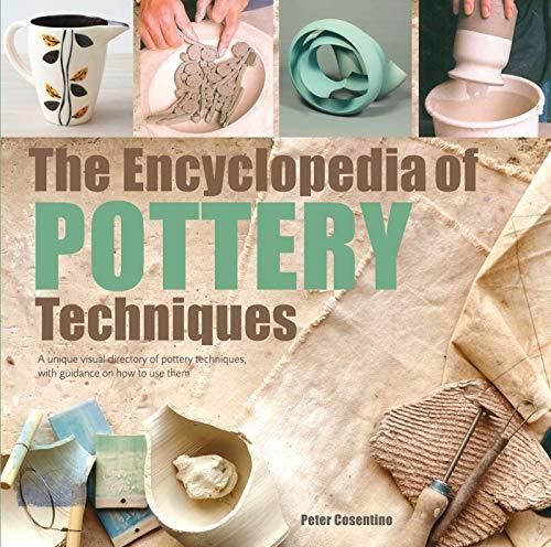 The Encyclopedia of Pottery Techniques A unique visual directory of pottery techniques, with guidance on how to use them   Tan