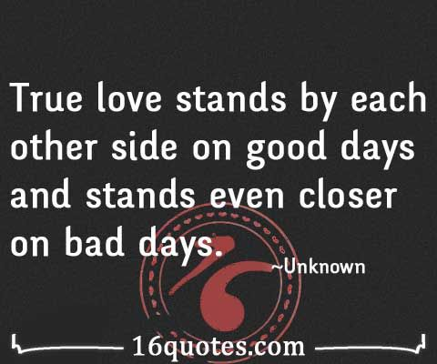 Onlinedating Lovequote By Unknown True Love Stands On Good Days And Stands Even