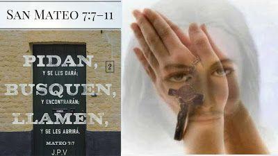 JESÚS PAN Y VIDA: San Mateo 7: 7-11   7 Pidan y se les dará