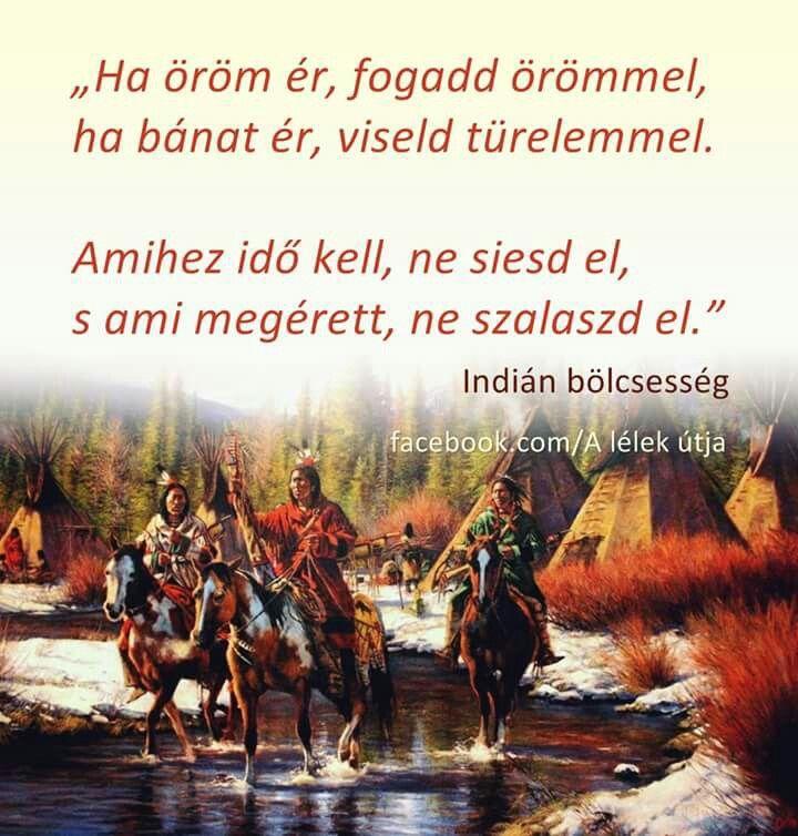 indián idézetek bölcsességek Pin by Zsuzsanna Szűcsné on Idézetek.   Picture quotes, Life