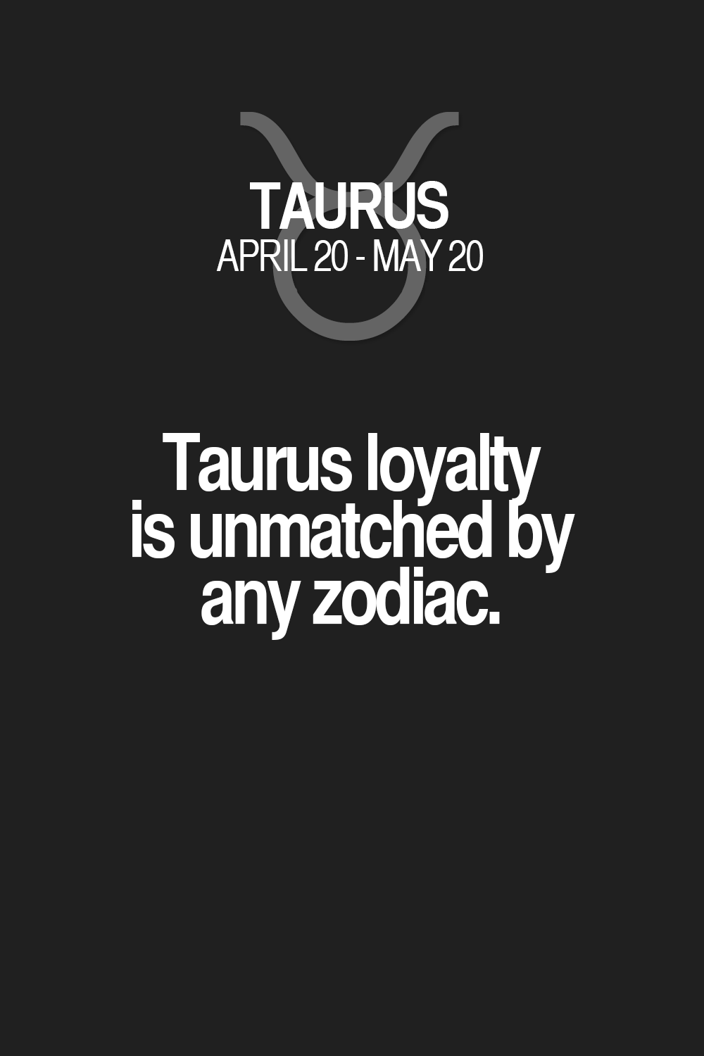 Taurus loyalty is unmatched by any zodiac. Taurus | Taurus Quotes | Taurus Zodiac Signs