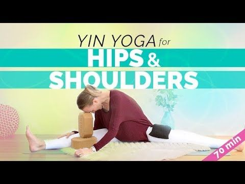 yin yoga for hips and shoulders  yin yoga full class
